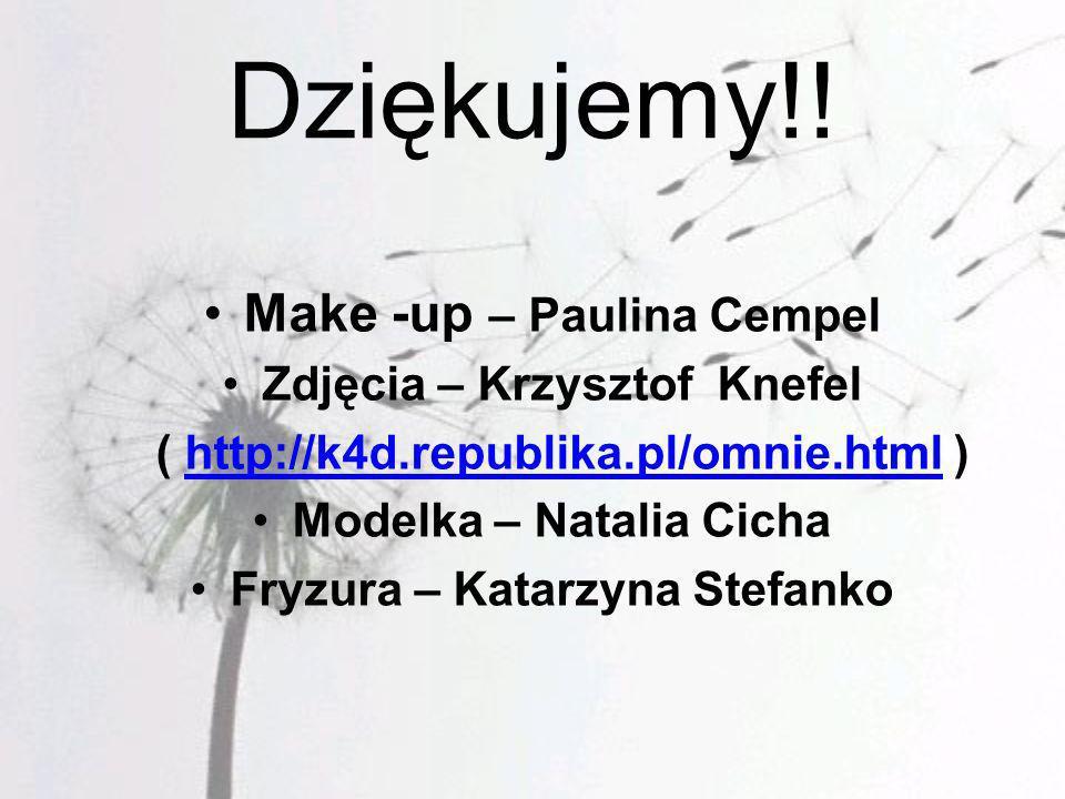 Dziękujemy!! Make -up – Paulina Cempel Zdjęcia – Krzysztof Knefel ( http://k4d.republika.pl/omnie.html )http://k4d.republika.pl/omnie.html Modelka – N