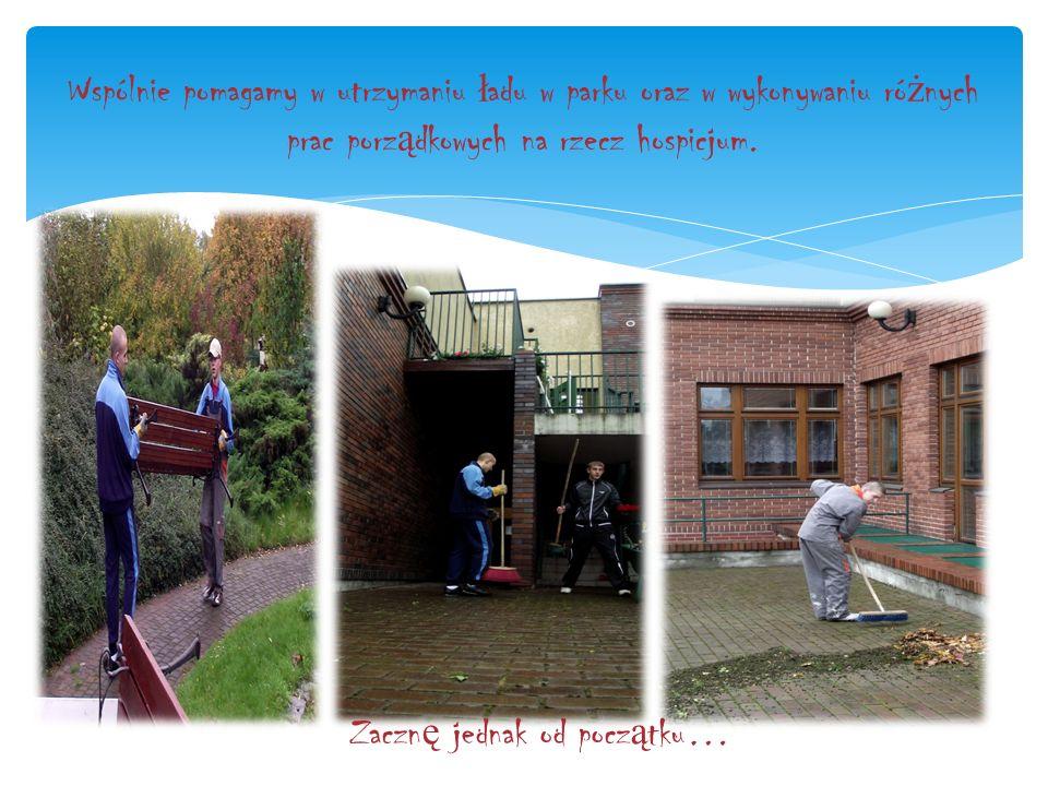 Wspólnie pomagamy w utrzymaniu ł adu w parku oraz w wykonywaniu ró ż nych prac porz ą dkowych na rzecz hospicjum.