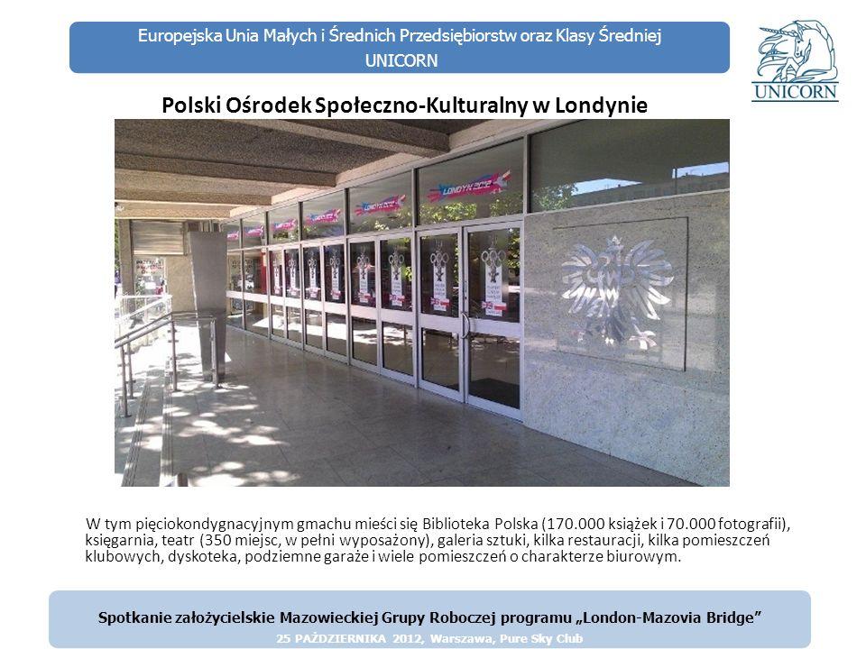 Europejska Unia Małych i Średnich Przedsiębiorstw oraz Klasy Średniej UNICORN Polski Ośrodek Społeczno-Kulturalny w Londynie W tym pięciokondygnacyjny