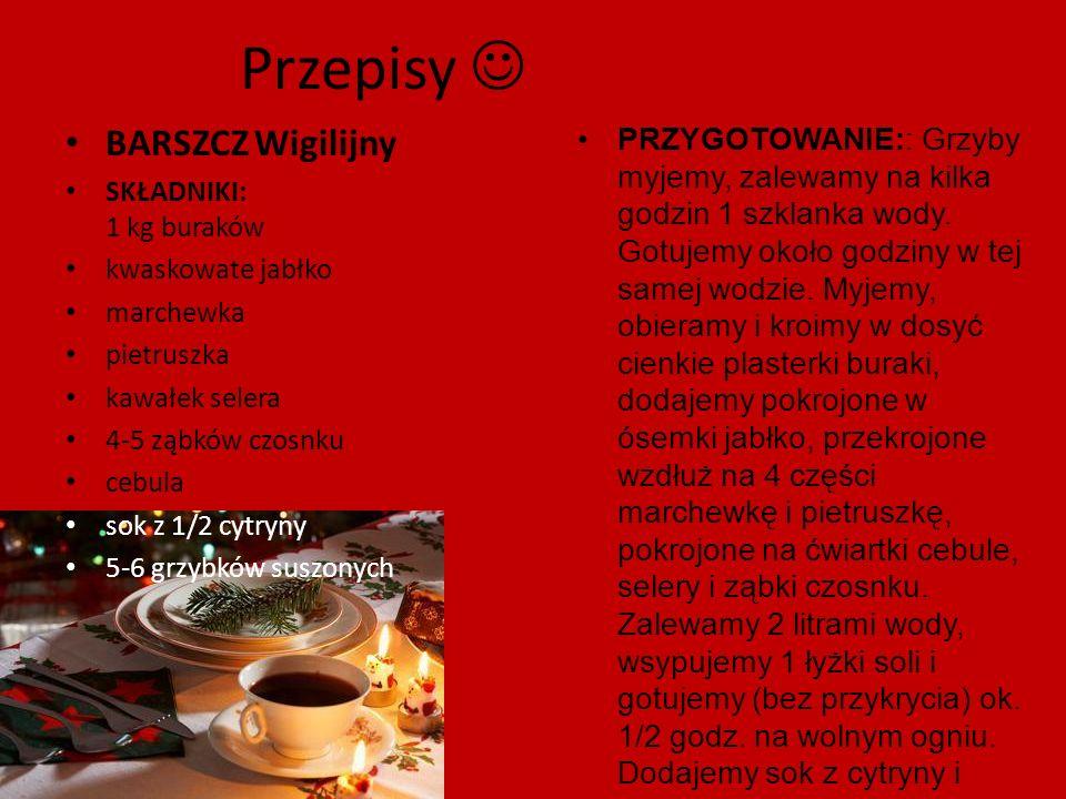 Przepisy BARSZCZ Wigilijny SKŁADNIKI: 1 kg buraków kwaskowate jabłko marchewka pietruszka kawałek selera 4-5 ząbków czosnku cebula sok z 1/2 cytryny 5