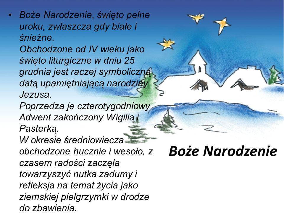 Boże Narodzenie Boże Narodzenie, święto pełne uroku, zwłaszcza gdy białe i śnieżne. Obchodzone od IV wieku jako święto liturgiczne w dniu 25 grudnia j