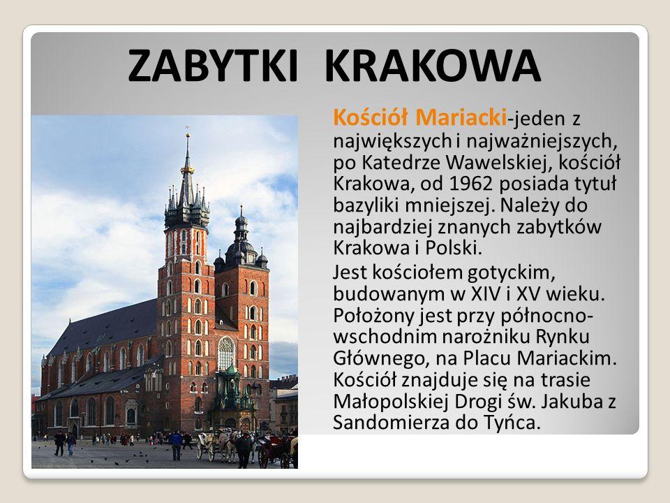 ZABYTKI KRAKOWA Kościół Mariacki -jeden z największych i najważniejszych, po Katedrze Wawelskiej, kościół Krakowa, od 1962 posiada tytuł bazyliki mnie