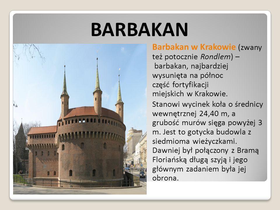 BARBAKAN Barbakan w Krakowie (zwany też potocznie Rondlem) – barbakan, najbardziej wysunięta na północ część fortyfikacji miejskich w Krakowie. Stanow