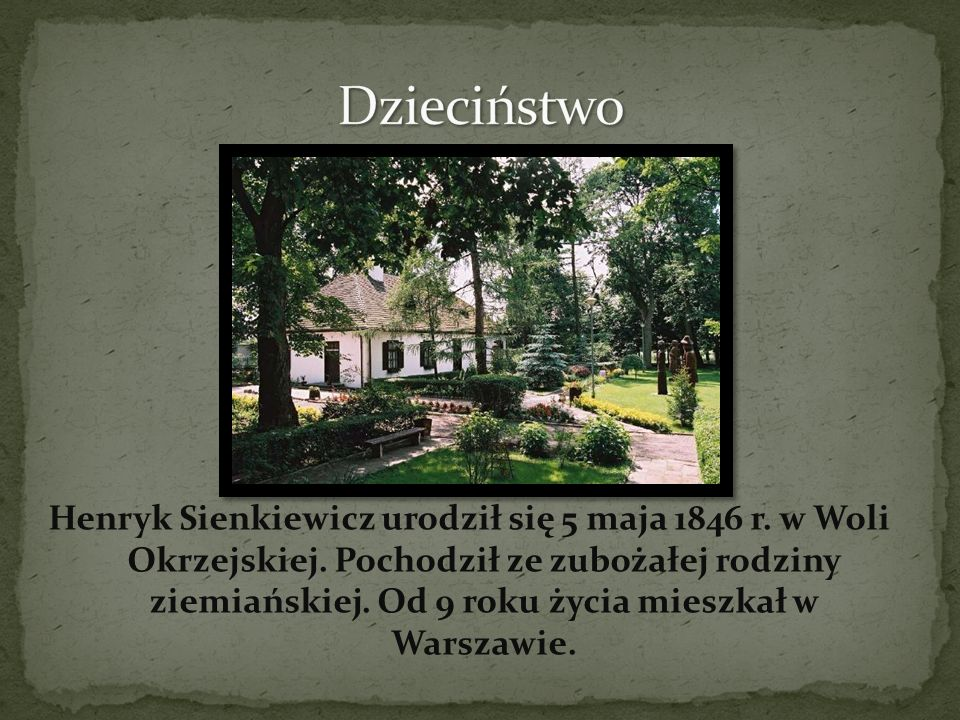Henryk Sienkiewicz urodził się 5 maja 1846 r.w Woli Okrzejskiej.