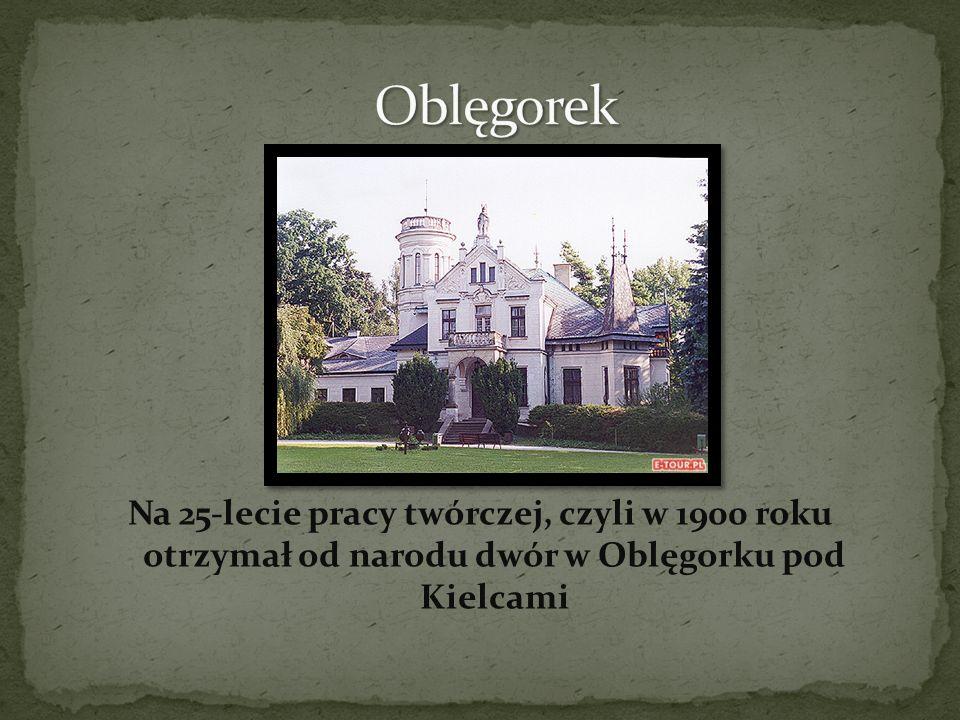 Na 25-lecie pracy twórczej, czyli w 1900 roku otrzymał od narodu dwór w Oblęgorku pod Kielcami