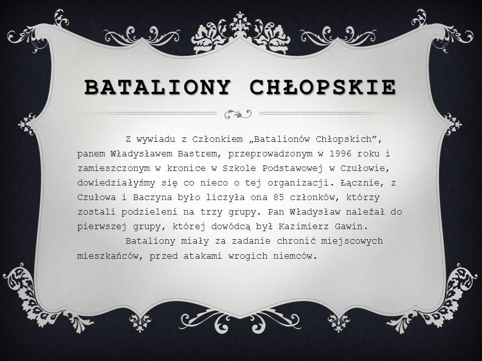 BATALIONY CHŁOPSKIE Z wywiadu z Członkiem Batalionów Chłopskich, panem Władysławem Bastrem, przeprowadzonym w 1996 roku i zamieszczonym w kronice w Sz