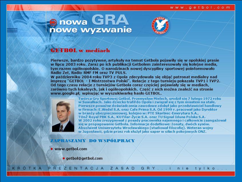 GETBOL w mediach Pierwsze, bardzo pozytywne, artykuły na temat Getbola pojawiły się w opolskiej prasie w lipcu 2003 roku.