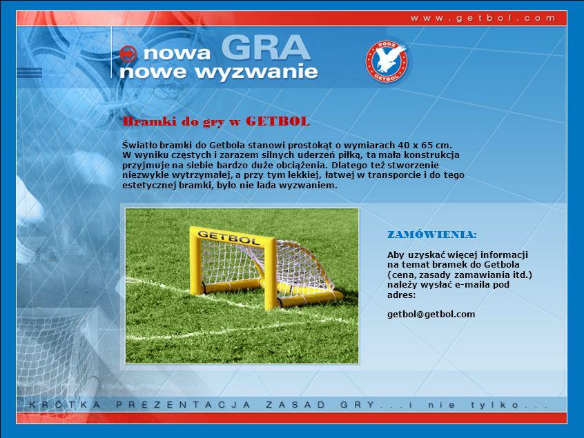 Bramki do gry w GETBOL Światło bramki do Getbola stanowi prostokąt o wymiarach 40 x 65 cm.