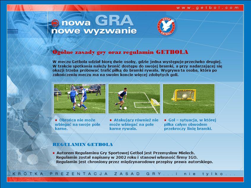 Ogólne zasady gry oraz regulamin GETBOLA W meczu Getbola udział biorą dwie osoby, gdzie jedna występuje przeciwko drugiej.
