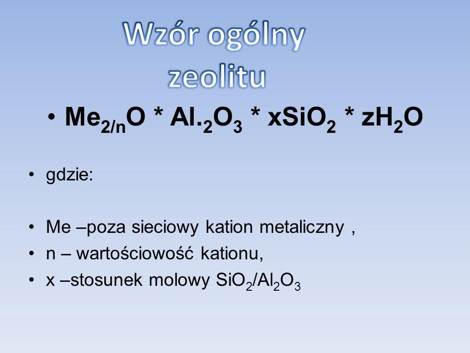 Me 2/n O * Al. 2 O 3 * xSiO 2 * zH 2 O gdzie: Me –poza sieciowy kation metaliczny, n – wartościowość kationu, x –stosunek molowy SiO 2 /Al 2 O 3
