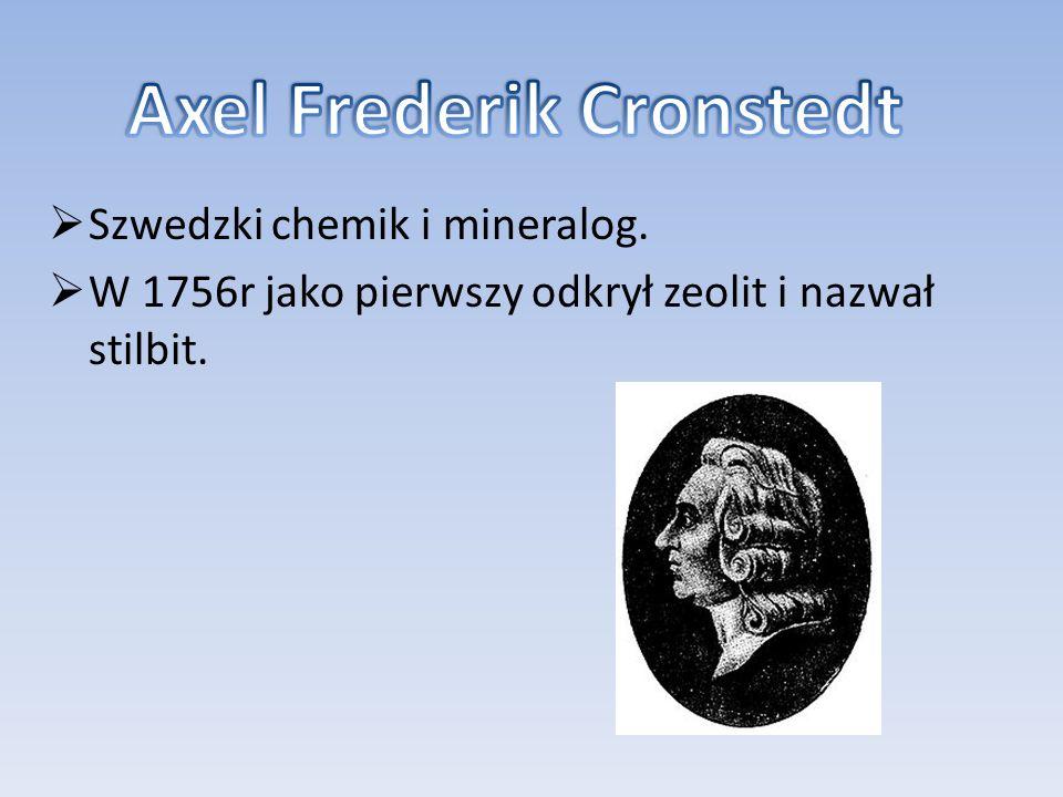 Szwedzki chemik i mineralog. W 1756r jako pierwszy odkrył zeolit i nazwał stilbit.