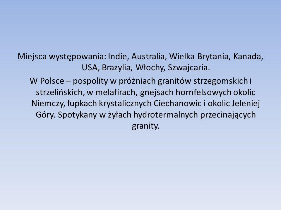 Miejsca występowania: Indie, Australia, Wielka Brytania, Kanada, USA, Brazylia, Włochy, Szwajcaria. W Polsce – pospolity w próżniach granitów strzegom