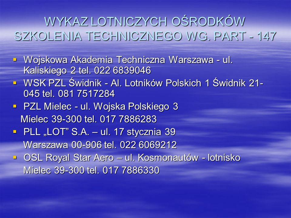 WYKAZ LOTNICZYCH OŚRODKÓW SZKOLENIA TECHNICZNEGO WG. PART - 147 Wojskowa Akademia Techniczna Warszawa - ul. Kaliskiego 2 tel. 022 6839046 Wojskowa Aka