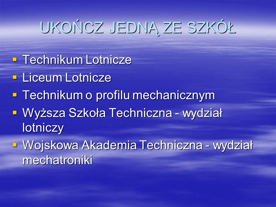 UKOŃCZ JEDNĄ ZE SZKÓŁ Technikum Lotnicze Technikum Lotnicze Liceum Lotnicze Liceum Lotnicze Technikum o profilu mechanicznym Technikum o profilu mecha