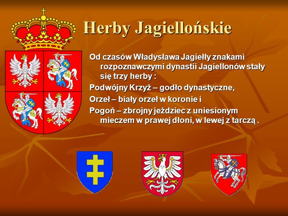 Herby Jagiellońskie Herby Jagiellońskie Od czasów Władysława Jagiełły znakami rozpoznawczymi dynastii Jagiellonów stały się trzy herby : Podwójny Krzy