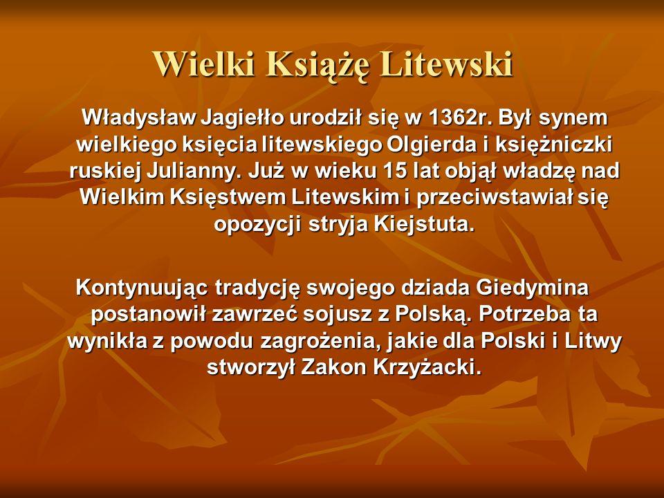 Wielki Książę Litewski Władysław Jagiełło urodził się w 1362r. Był synem wielkiego księcia litewskiego Olgierda i księżniczki ruskiej Julianny. Już w