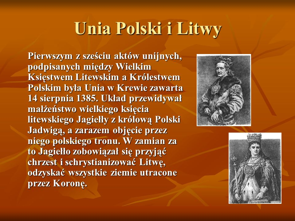 Unia Polski i Litwy Pierwszym z sześciu aktów unijnych, podpisanych między Wielkim Księstwem Litewskim a Królestwem Polskim była Unia w Krewie zawarta