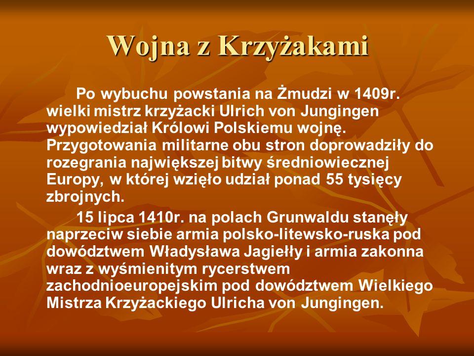Wojna z Krzyżakami Po wybuchu powstania na Żmudzi w 1409r. wielki mistrz krzyżacki Ulrich von Jungingen wypowiedział Królowi Polskiemu wojnę. Przygoto