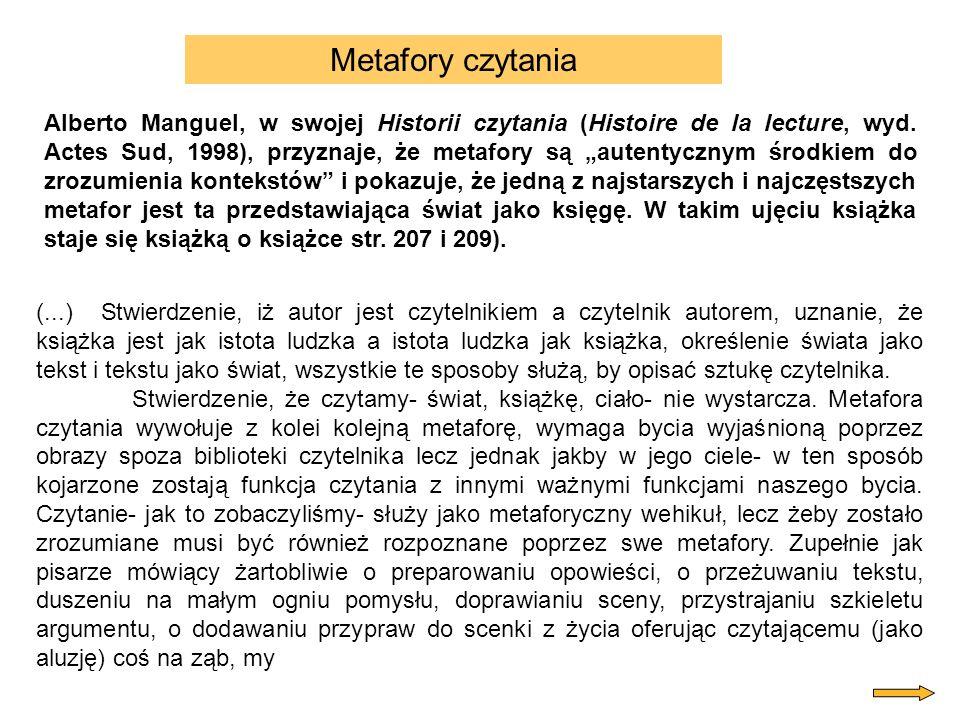 Alberto Manguel, w swojej Historii czytania (Histoire de la lecture, wyd. Actes Sud, 1998), przyznaje, że metafory są autentycznym środkiem do zrozumi