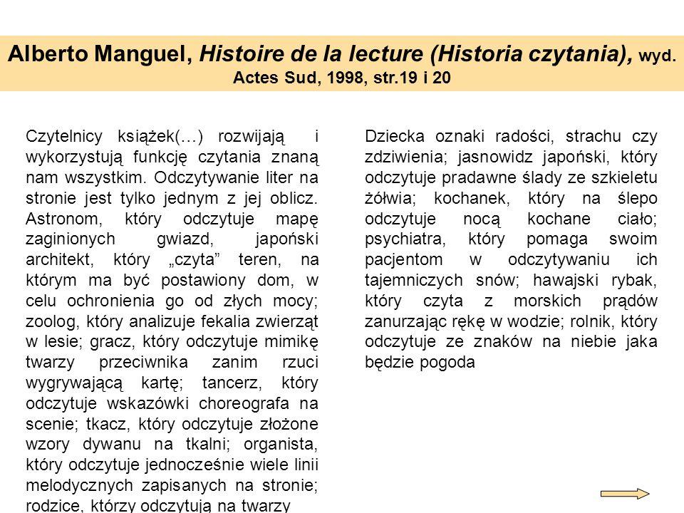 Alberto Manguel, Histoire de la lecture (Historia czytania), wyd. Actes Sud, 1998, str.19 i 20 Czytelnicy książek(…) rozwijają i wykorzystują funkcję