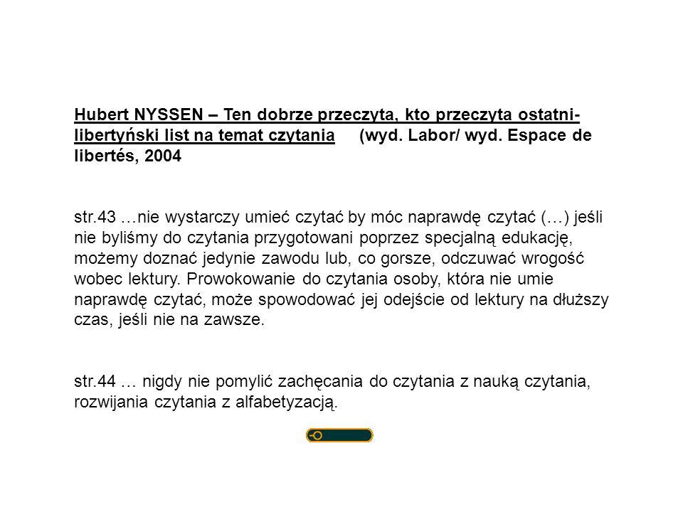 Hubert NYSSEN – Ten dobrze przeczyta, kto przeczyta ostatni- libertyński list na temat czytania (wyd. Labor/ wyd. Espace de libertés, 2004 str.43 …nie
