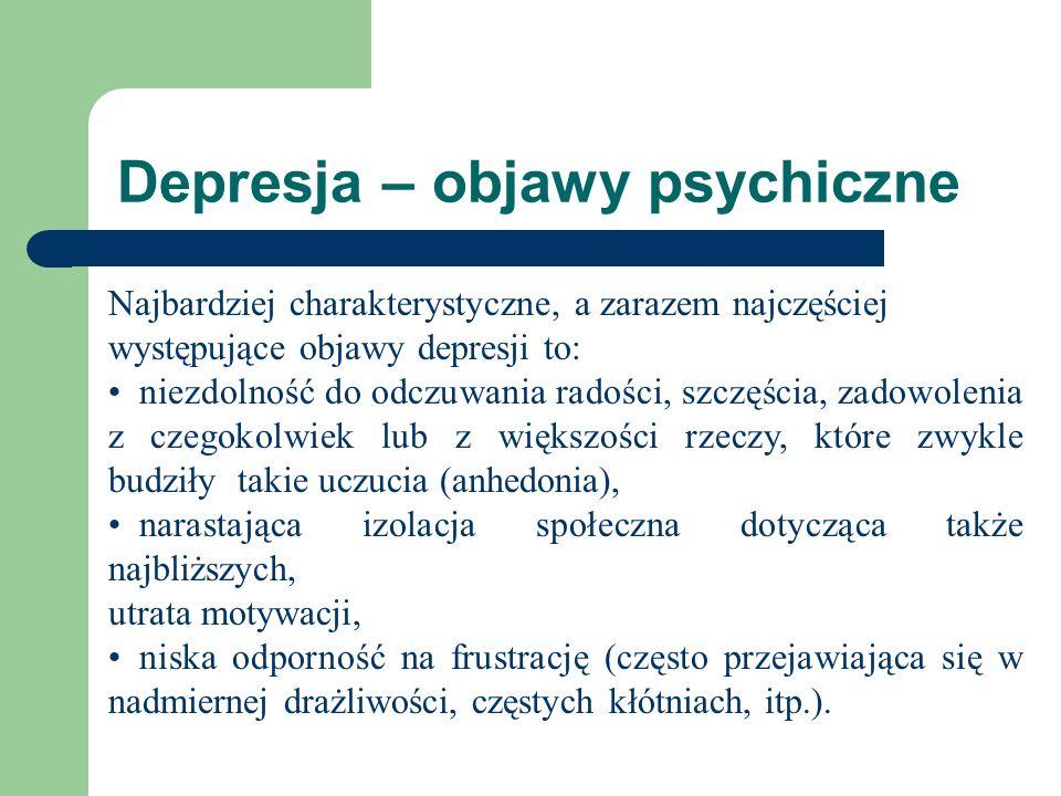 Depresja – objawy psychiczne Najbardziej charakterystyczne, a zarazem najczęściej występujące objawy depresji to: niezdolność do odczuwania radości, s