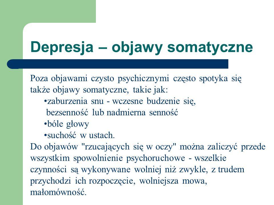 Depresja – objawy somatyczne Poza objawami czysto psychicznymi często spotyka się także objawy somatyczne, takie jak: zaburzenia snu - wczesne budzeni