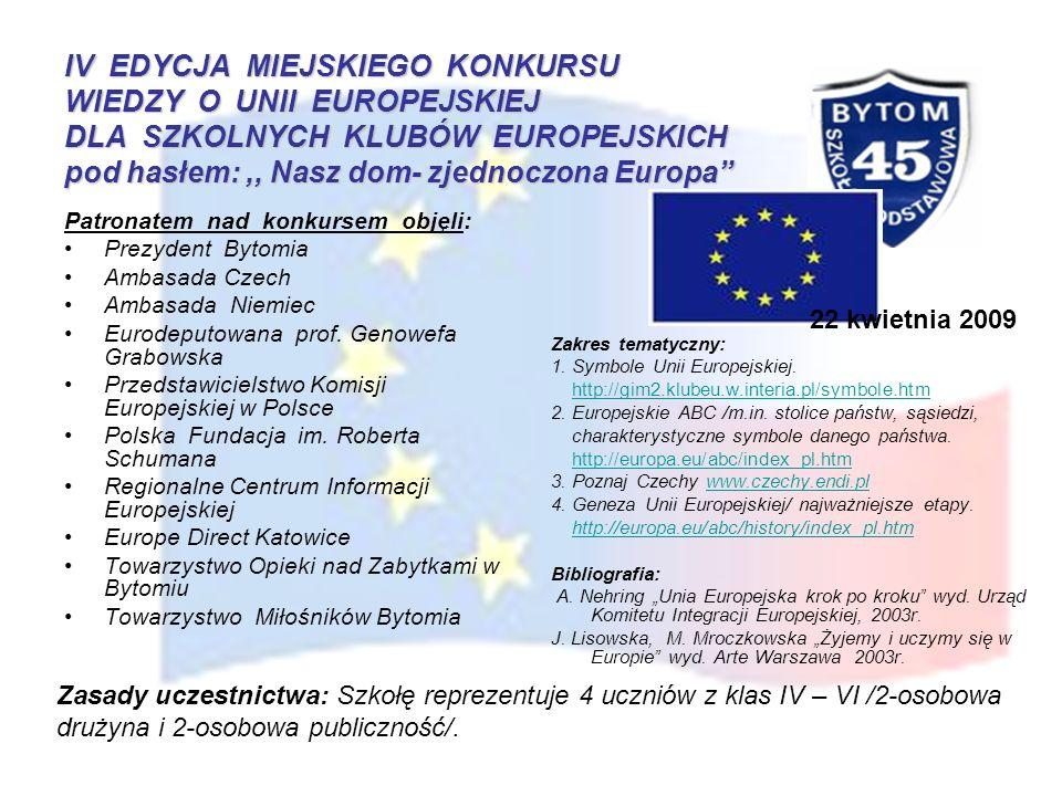 IV EDYCJA MIEJSKIEGO KONKURSU WIEDZY O UNII EUROPEJSKIEJ DLA SZKOLNYCH KLUBÓW EUROPEJSKICH pod hasłem:,, Nasz dom- zjednoczona Europa Patronatem nad k