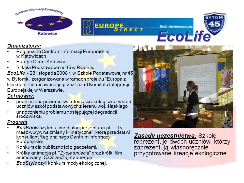 EcoLife Organizatorzy: Regionalne Centrum Informacji Europejskiej w Katowicach Europe Direct Katowice Szkoła Podstawowa nr 45 w Bytomiu EcoLife - 28 l
