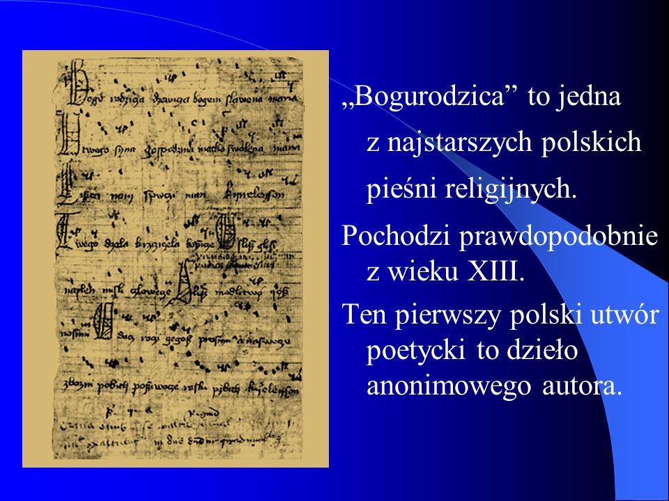 Bogurodzica to jedna z najstarszych polskich pieśni religijnych. Pochodzi prawdopodobnie z wieku XIII. Ten pierwszy polski utwór poetycki to dzieło an
