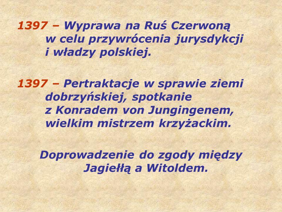 1397 – Wyprawa na Ruś Czerwoną w celu przywrócenia jurysdykcji i władzy polskiej.
