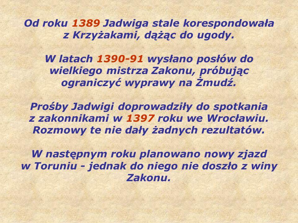 Od roku 1389 Jadwiga stale korespondowała z Krzyżakami, dążąc do ugody.