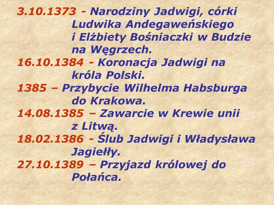 3.10.1373 - Narodziny Jadwigi, córki Ludwika Andegaweńskiego i Elżbiety Bośniaczki w Budzie na Węgrzech.