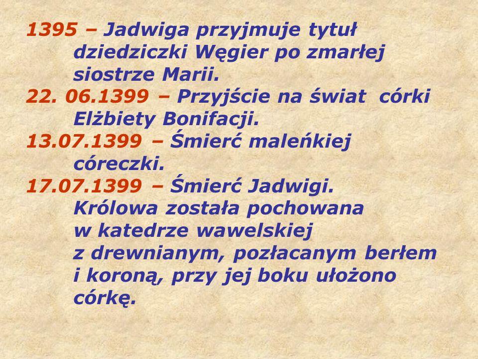1395 – Jadwiga przyjmuje tytuł dziedziczki Węgier po zmarłej siostrze Marii.