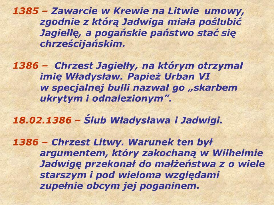 1385 – Zawarcie w Krewie na Litwie umowy, zgodnie z którą Jadwiga miała poślubić Jagiełłę, a pogańskie państwo stać się chrześcijańskim.