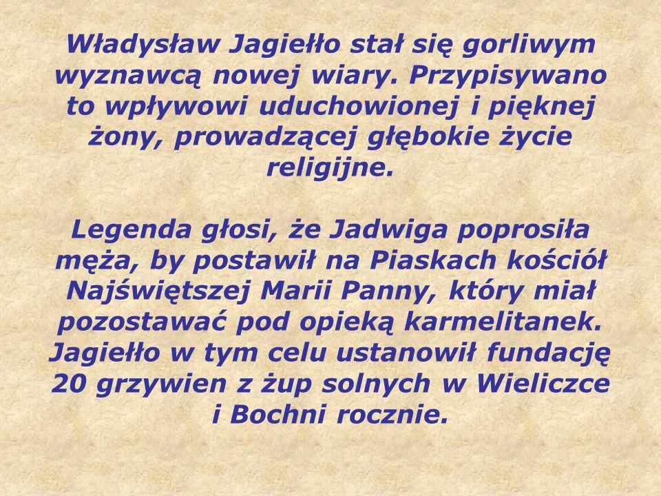 Władysław Jagiełło stał się gorliwym wyznawcą nowej wiary.