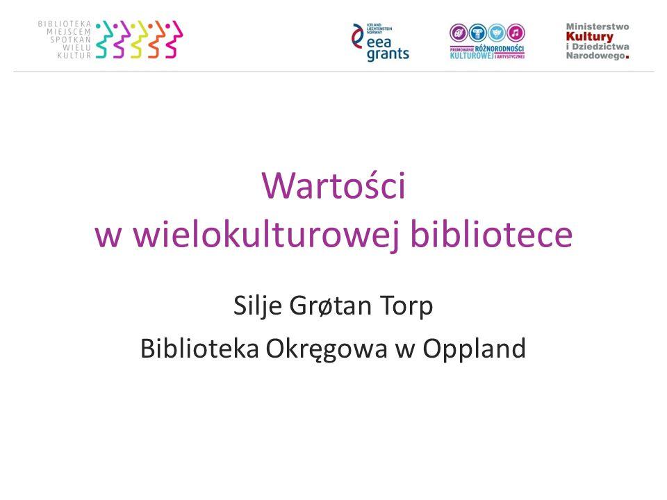 Wartości w wielokulturowej bibliotece Silje Grøtan Torp Biblioteka Okręgowa w Oppland