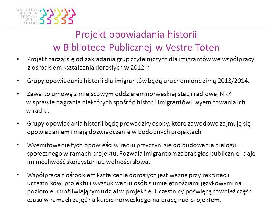 Projekt opowiadania historii w Bibliotece Publicznej w Vestre Toten Projekt zaczął się od zakładania grup czytelniczych dla imigrantów we współpracy z ośrodkiem kształcenia dorosłych w 2012 r.