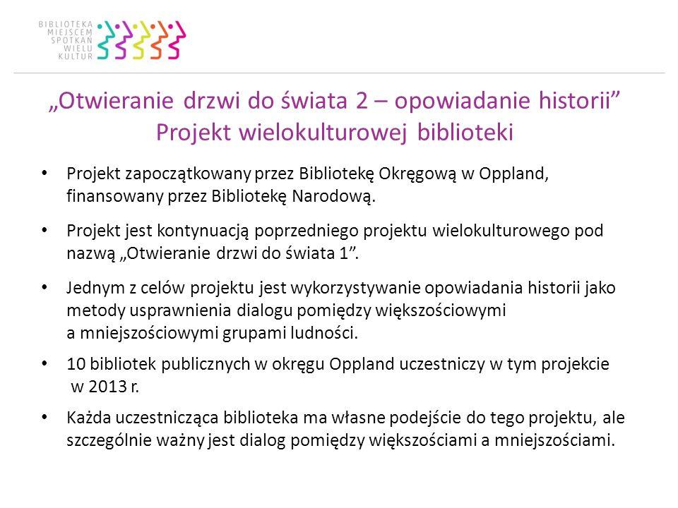 Otwieranie drzwi do świata 2 – opowiadanie historii Projekt wielokulturowej biblioteki Projekt zapoczątkowany przez Bibliotekę Okręgową w Oppland, finansowany przez Bibliotekę Narodową.