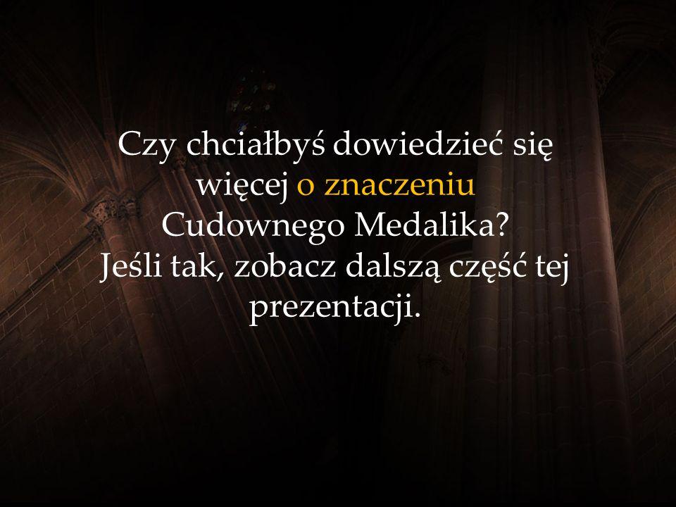 Matka Boża rzekła:Wszyscy ludzie, którzy noszą na szyi Cudowny Medalik, dostąpią wielkich łask. Dziewica Maryja nie powiedziała: Jedni doznają łaski,