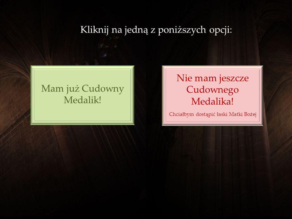 A Ty? Czy masz już Cudowny Medalik? Czy otrzymałeś już błogosławieństwo przyobiecane przez Najświętszą Maryję Pannę?