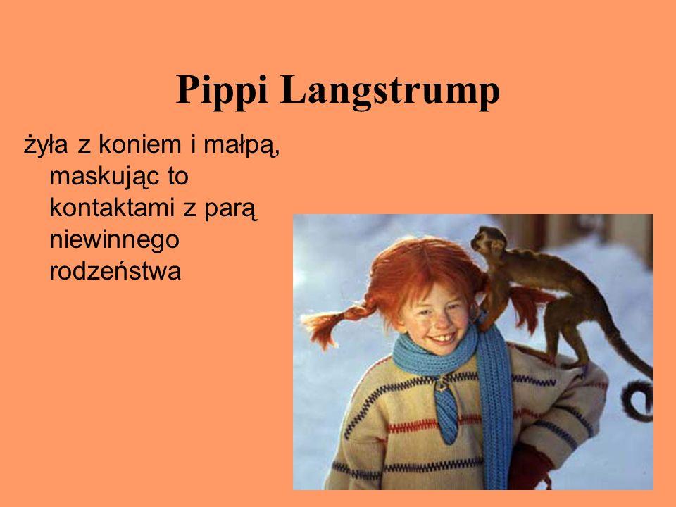 Pippi Langstrump żyła z koniem i małpą, maskując to kontaktami z parą niewinnego rodzeństwa