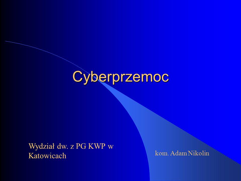 Cyberprzemoc Wydział dw. z PG KWP w Katowicach kom. Adam Nikolin