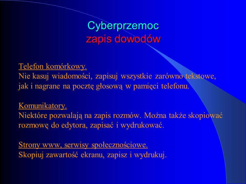 Cyberprzemoc zapis dowodów Telefon komórkowy. Nie kasuj wiadomości, zapisuj wszystkie zarówno tekstowe, jak i nagrane na pocztę głosową w pamięci tele