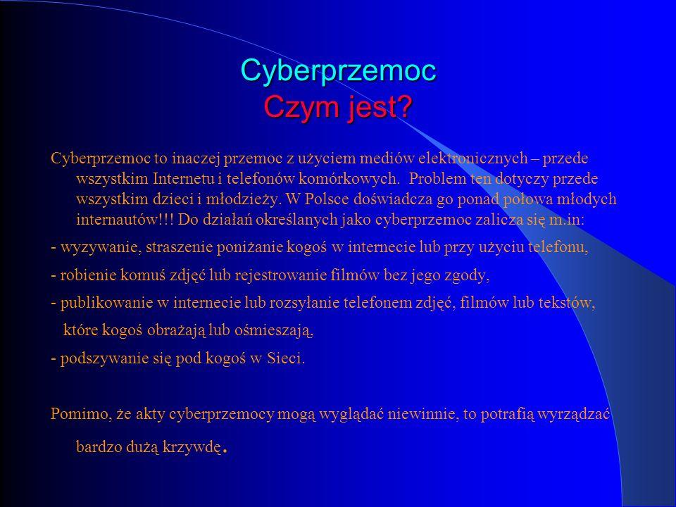 Cyberprzemoc Czym jest? Cyberprzemoc to inaczej przemoc z użyciem mediów elektronicznych – przede wszystkim Internetu i telefonów komórkowych. Problem