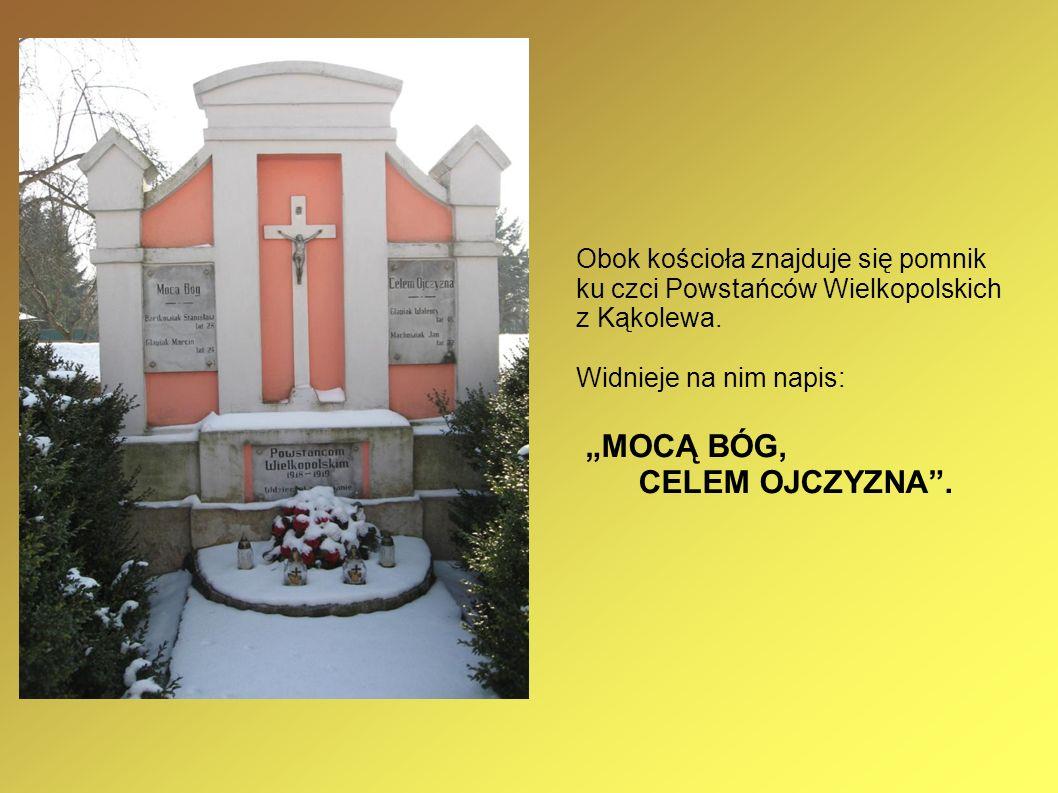Obok kościoła znajduje się pomnik ku czci Powstańców Wielkopolskich z Kąkolewa. Widnieje na nim napis: MOCĄ BÓG, CELEM OJCZYZNA.