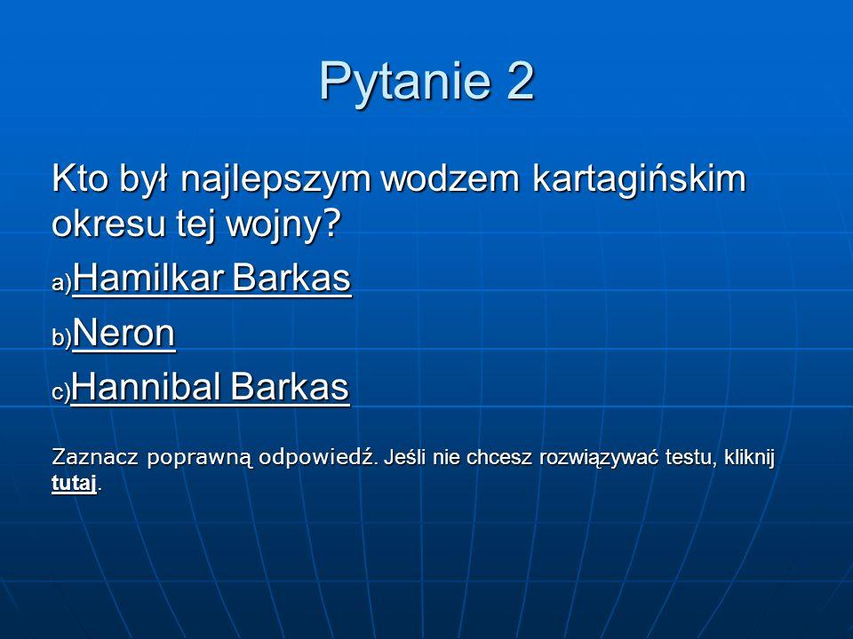 Pytanie 1 W jakiej bitwie Kartagińczycy odnieśli największą klęskę morską w wojnie? a) pod Farsalos b) pod Akcjum c) pod przylądkiem Eknomos Gratulacj