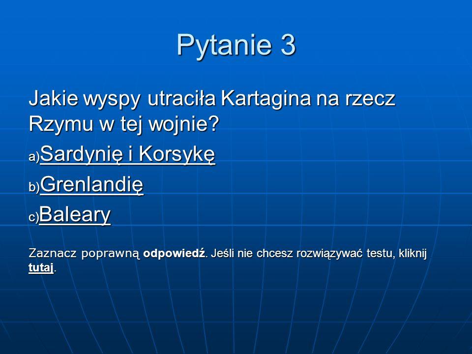 Pytanie 2 Kto był najlepszym wodzem kartagińskim okresu tej wojny ? a) Hamilkar Barkas b) Neron c) Hannibal Barkas Gratulacje!!! DOBRZE