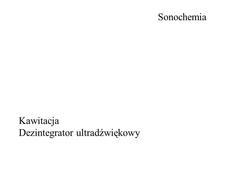 Sonochemia Kawitacja Dezintegrator ultradźwiękowy