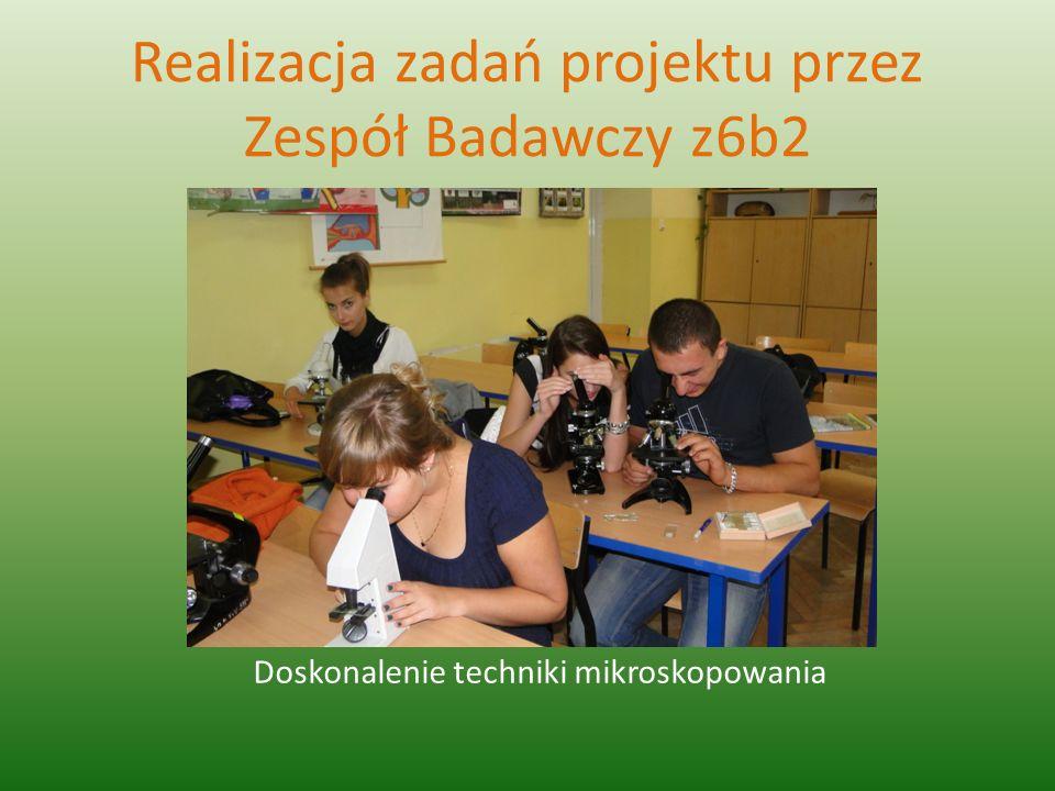 Realizacja zadań projektu przez Zespół Badawczy z6b2 Doskonalenie techniki mikroskopowania